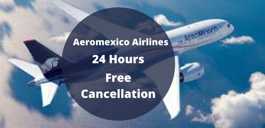 Aeromexico Airlines Cancellation Policy